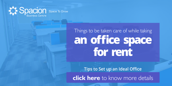 Things to be taken care of while taking an office space for rent