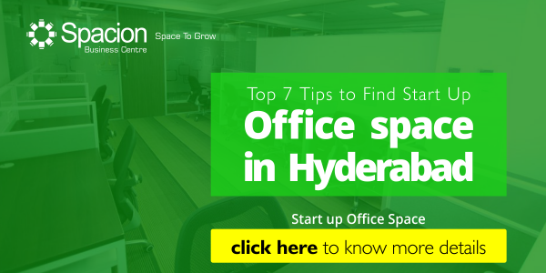 Top 7 Tips to Find Start Up Office Space in Hyderabad
