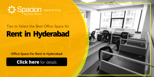 Office Space For Rent in Hyderabad-Tips to Select the Best Office